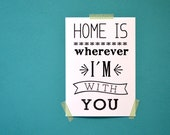 Home is wherever I'm with you quote print - gift for girlfriend - wedding present