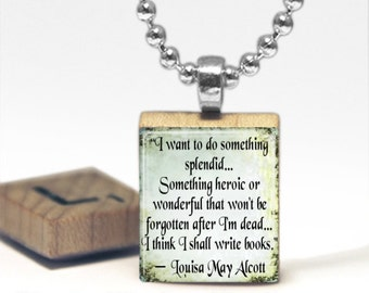 I want to do something splendid  Louisa May Alcott Quote Scrabble Tile Pendant Necklace Gift-Present