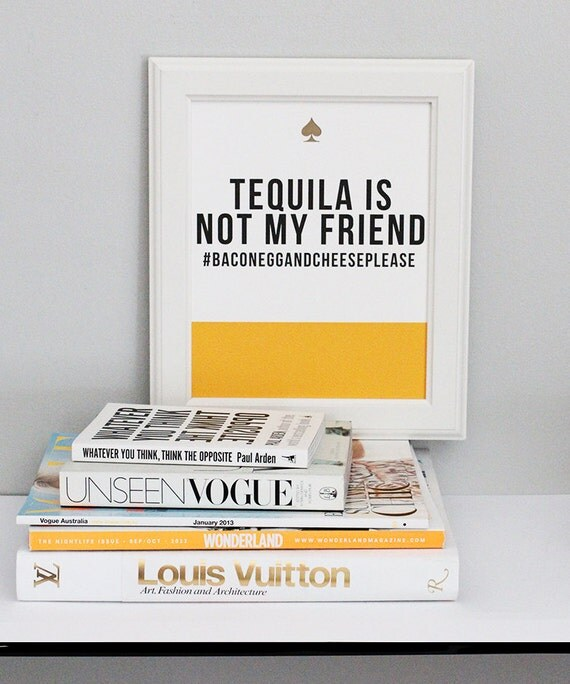 "Tequila is Not My Friend - 8 x 10"" Print"
