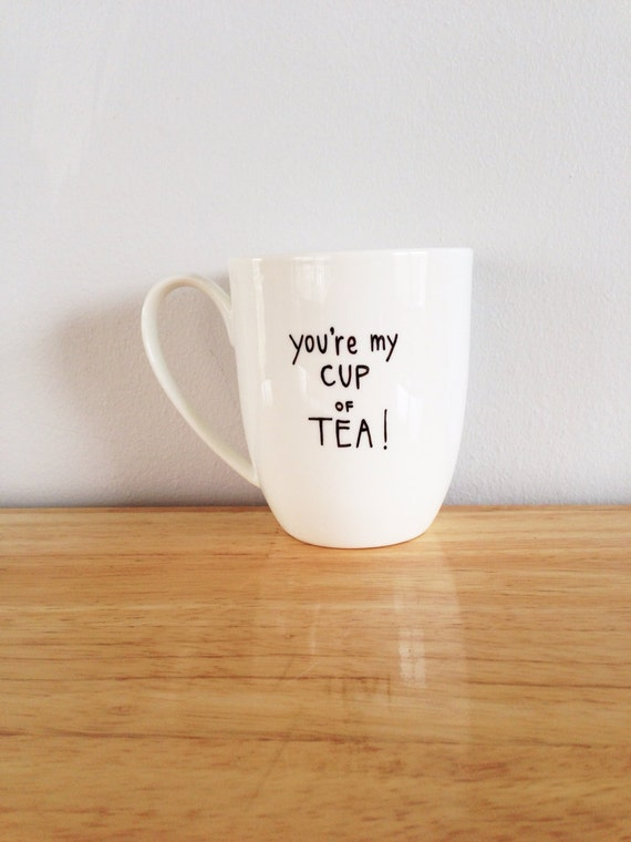 you 39 re my cup of tea mug by rowemade on etsy. Black Bedroom Furniture Sets. Home Design Ideas