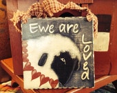 Primitive Ewe are Loved Hand Painted Wood cupboard Sign