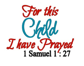 For This Child I Have Prayed. Machine Embroidery Design Digitized File 4x4 5x7 6x10