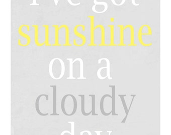 I've Got Sunshine On a Cloudy Day Poster - 8x10