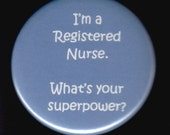 I'm a Registered Nurse - What's your superpower.   Pinback button or magnet