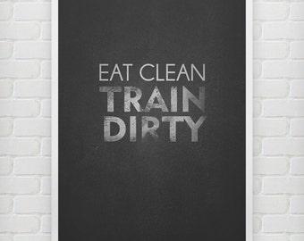 Eat Clean Train Dirty - Motivational print