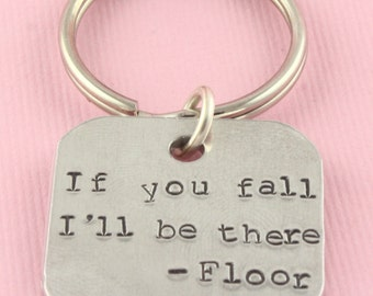 SALE - If You Fall, I'll be There as quoted by Floor Keychain - Keyring Key Chain Key Ring