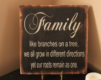 Family- Like branches on a tree, we all grow in different directions yet our roots remain one