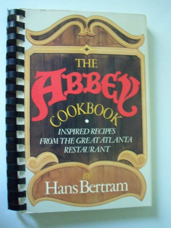 Atlanta GA Cookbook ~ The Abbey Restaurant Recipes ~ by Hans Bertram ~ Georgia 1980s Nostalgia