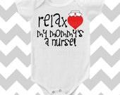 Relax My Mommy's a Nurse neutral Baby Bodysuit by Simply Chic Baby Boutique - SimplyChicBabyShop