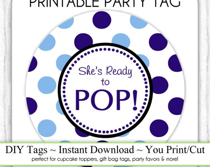 Instant Download - Blue Polka Dots She's Ready to Pop, Baby Shower Printable Party Tag, Cupcake Topper, DIY
