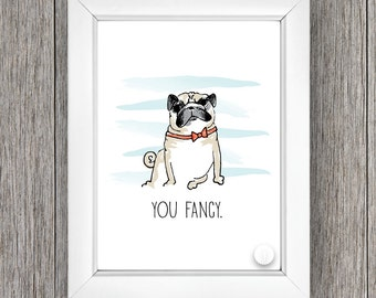SALE - You Fancy - Pug Print - 8x10