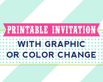 Printable Customized Invitation with Color or Graphic Change Service