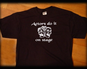 Actors do it on stage funny t shirt