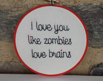 Hand Embroidery. I Love You Like Zombies Love Brains. Hoop Art. Made to Order. Couples. Gift for Her. Gift for Him. Love. Wall Art.  Zombies