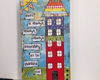 House Art, Mixed Media Canvas, Home decor, There is always, always ,always something to be thankful for