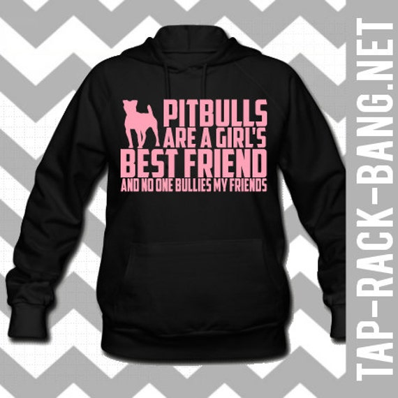 Pitbulls Are A Girl's Best Friend - Hoodie