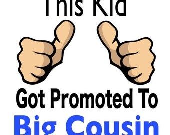 Promoted big cousin shirt - this kid got promoted to big cousin t shirt