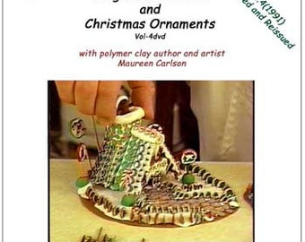 A Vol-4dvd - How to make Gingerbread House and Christmas Ornaments with Polymer Clay by Maureen Carlson and Wee Folk Creations