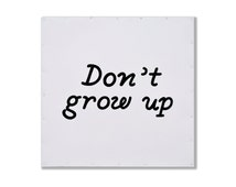 Don't grow up!  signboard. handpainted, handlettered. Fair Trade. Metal on a wooden frame. Great Gift!