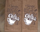 Home is where the coffee is - cafe themed EMBROIDERED Pair of 15 x 25 inch hand towels for kitchen