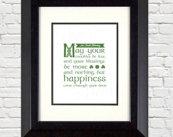 An Irish Blessing for your home, May your troubles be less and your blessings be more and nothing but happiness come through your door