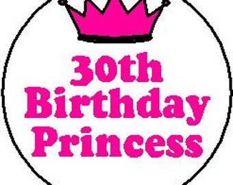 """30th Birthday Princess 1.25"""" Pinback Button Badge Pin OR Magnet - Age 30"""