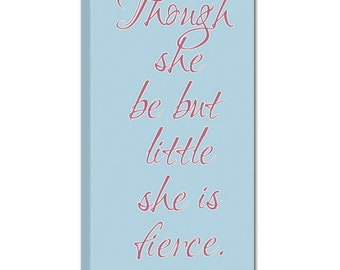 Though she be but Little Fierce  Stock 8X14 Perfect Addition to your little ones Nursery Geezees