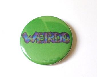 Weirdo Grunge Pinback Button OR Magnet -- 2.25 inch