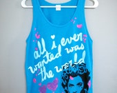 All I Ever Wanted Was the World Tank Top (XS-XL)