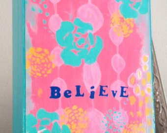 Inspirational Art Print on Woodblock, 5x7, Believe, Turquoise, Pink, Orange, Grey, Uplifting Art