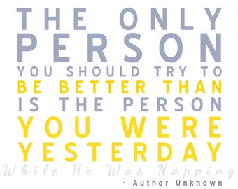"""The Only Person You Should Try to be Better Than is the Person You Were Yesterday - Digital 8x10"""" Printable, Instant Download"""