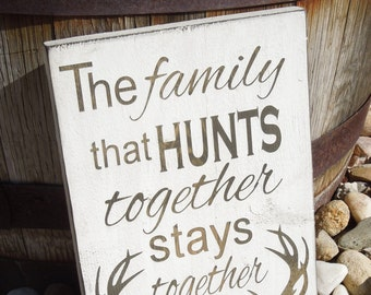 Family that Hunts Together Painted Sign Hunting Sign