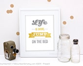 """Graphic Art Print """"Life is Short, Jump on The Bed"""" 8x10 in Gold and Gray"""