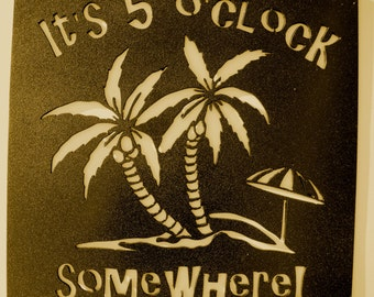 IT'S 5'OCLOCK SOMEWHERE,Bar,Man Cave,Wall Decor,Saying,Phrase,Metal Art,Drinking