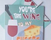 You're The Wine To My Cheese Card/ Valentines Card, Anniversary Card, Love Card
