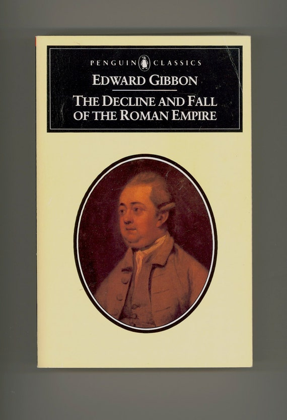 an analysis of edward gibbons decline and fall of the roman empire Edward gibbon's the history of the decline and fall of the roman empire (1776 -89), is the singular literary triumph of the 18th century.