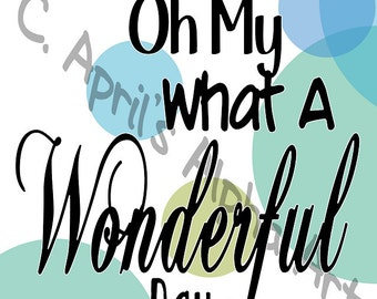 My Oh My What A Wonderful Day - Printable 8.5x11