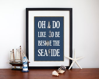 Seaside Poster, Oh I Do Like to be Beside the Seaside, Nautical Decor, Bathroom Art, Seaside Decor, 30x40, Typography, Blue Wall Art, 12x16