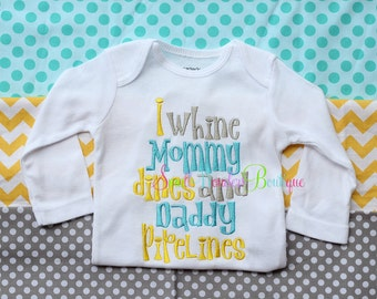 I Whine Mommy Dines and Daddy Pipelines Embroidered Shirt - Pipeline Daddy Shirt - My Daddy Pipelines - Daddys Girl/Boy -Pipeline