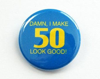Birthday pin, Fiftieth, 50th, 50th birthday, Pinback buttons, Lapel Pin, blue, Funny Pin, funny birthday gift, I make 50 look good (3394)
