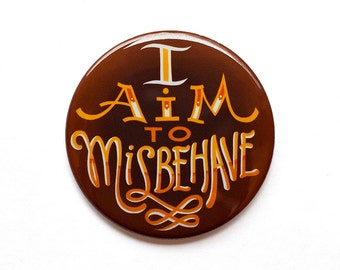 "Firefly Button // ""I Aim to Misbehave"" Button // Malcolm Reynolds // Browncoats // Firefly Serenity 2"" Pinback Button or Magnet"