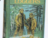 ALL AMONG the LOGGERS by Clarence B. Burleigh illustrated by H. C. Edwards 1908 1st edition