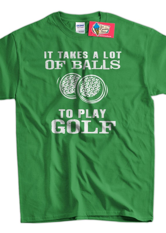 Funny Golf T Shirt Golfing T Shirt It Takes A Lot Of Balls To