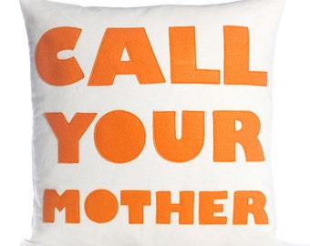 "CALL YOUR MOTHER 22""x22"" - recycled felt applique pillow 16 inch - more colors available"