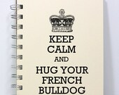 French Bulldog Journal Notebook Diary - Keep Calm and Hug Your French Bulldog - Small Notebook 5.5 x 4.25 Inches - Ivory