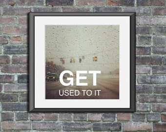 Inspirational poster - Get Used To It - 5x5 photo art print wall decor motivational quote dorm room typography snow winter