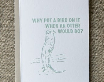 Otter letterpress greeting card: Why put a bird on it when an otter would do