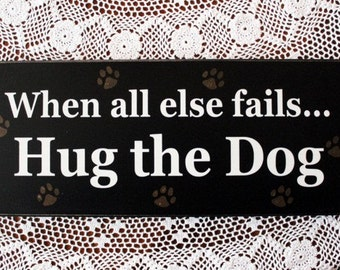 Hug the Dog Sign Wood Pet Wall Sign Dog Lover Home Decor Puppies Dog Sayings