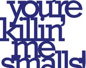 You're killing me smalls vinyl sign - wall decoration for vintage or modern decor