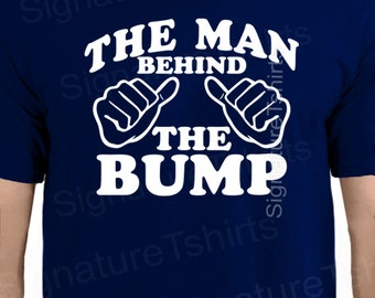 Funny New Dad Shirt- The Man Behind The Bump tshirt Fathers Day New Daddy Christmas gift for dad to be First Child